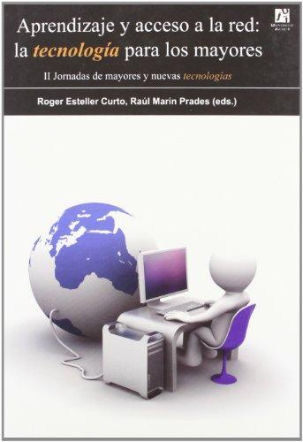 Aprendizaje Y Acceso A La Red: La Tecnología Para Los Mayores por Roger Esteller Curto