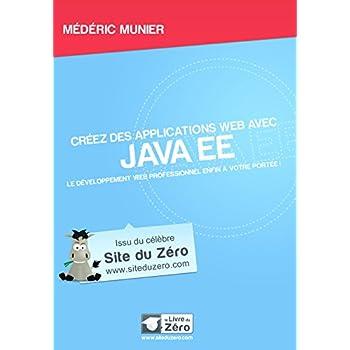 Créez votre application web avec Java EE: Le développement web professionnel enfin à votre portée !