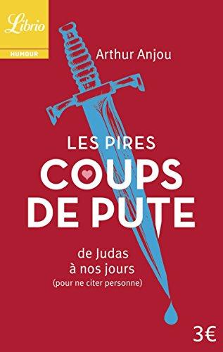 Les Pires Coups de pute : De Judas à nos jours (pour ne citer personne)