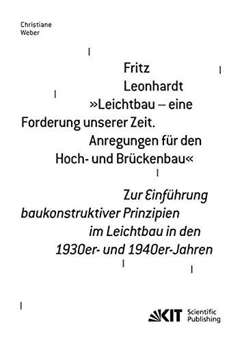 """Fritz Leonhardt """"Leichtbau - eine Forderung unserer Zeit. Anregungen für den Hoch - und Brückenbau"""". Zur Einführung baukonstruktiver Prinzipien im ... und Baugeschichte, Fachgebiet Baugeschichte)"""
