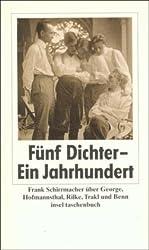 Fünf Dichter - ein Jahrhundert: Über George, Hofmannsthal, Rilke, Trakl und Benn (insel taschenbuch)