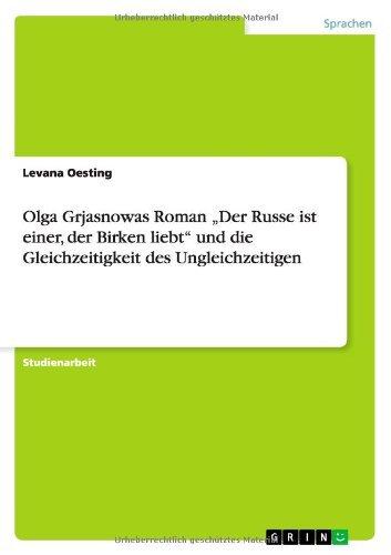 Olga Grjasnowas Roman Der Russe Ist Einer, Der Birken Liebt Und Die Gleichzeitigkeit Des Ungleichzeitigen by Levana Oesting (2013-08-27)