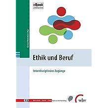 Ethik und Beruf: Interdisziplinäre Zugänge (Wirtschaft - Beruf - Ethik)