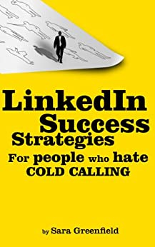 LinkedIn Success Strategies: For People Who Hate Cold Calling: 5th Edition - Fully Updated Jan 2018! (Social Media Success Strategies) by [Greenfield, Sara]