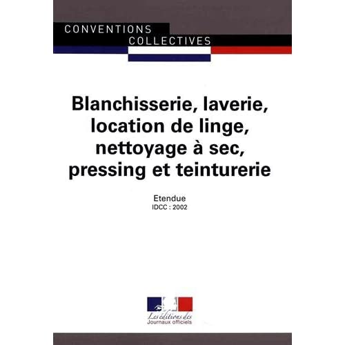 Blanchisserie, laverie, location de linge, nettoyage à sec, pressing et teinturerie - Convention collective interrégionale 9ème édition - Brochure 3074 - IDCC : 2002
