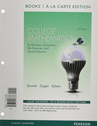 College Mathematics for Business, Economics, Life Sciences and Social Sciences Books a la Carte Edition (13th Edition) 13th edition by Barnett, Raymond A., Ziegler, Michael R., Byleen, Karl E. (2014) Loose Leaf