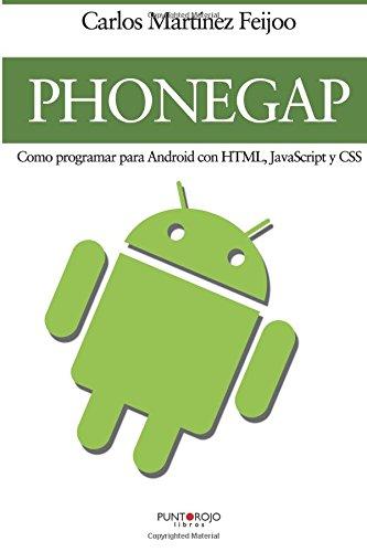 PhoneGap: cómo programar para Android con HTML, JavaScript y CSS por Carlos Martínez Feijoo