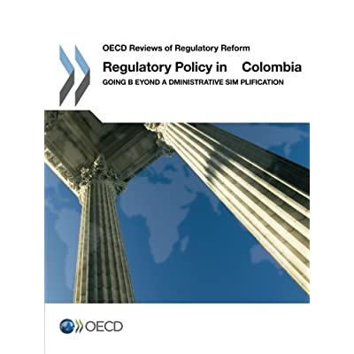 Regulatory Policy in Colombia: Going beyond Administrative Simplification