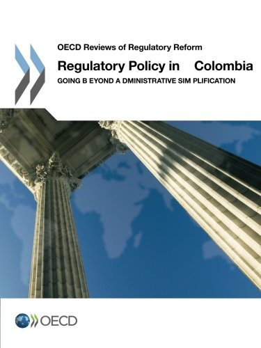 Regulatory Policy in Colombia: Going beyond Administrative Simplification par Oecd Organisation For Economic Co-Operation And Development