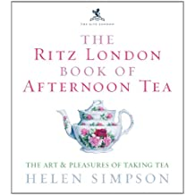 The Ritz London Book Of Afternoon Tea: The Art and Pleasures of Taking Tea