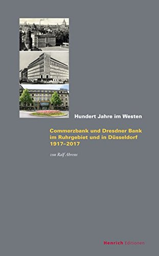 hundert-jahre-im-westen-commerzbank-und-dresdner-bank-im-ruhrgebiet-und-in-dusseldorf-1917-2017-band