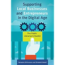 Supporting Local Businesses and Entrepreneurs in the Digital Age: The Public Librarian's Toolkit