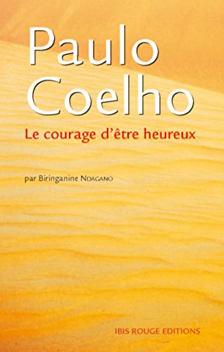 Paulo Coelho, le courage d'être heureux (French Edition)