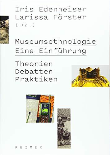 Museumsethnologie - Eine Einführung: Theorien - Debatten - Praktiken (Ethnologische Paperbacks)