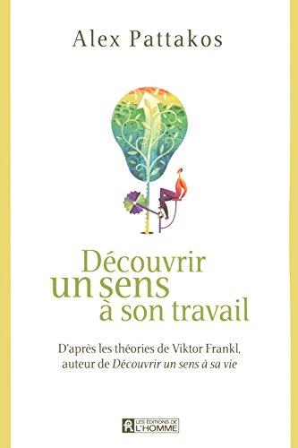 Découvrir un sens à son travail : D'après les théories de Viktor Frankl, auteur de Découvrir un sens à sa vie par Alex Pattakos