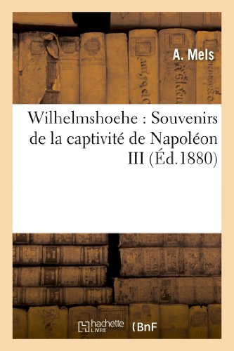 Wilhelmshoehe : Souvenirs de la captivité de Napoléon III
