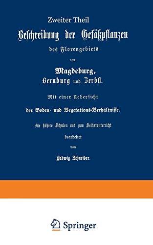 Beschreibung der Gefüßpflanzen des Florengebiets von Magdeburg, Bernburg und Zerbst. Mit einer Übersicht der Boden- und Vegetations-Verhältnisse: Zweiter Theil (German Edition)