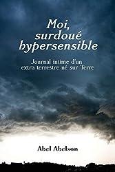 Moi, surdoué hypersensible: Journal intime d'un extra terrestre né sur Terre
