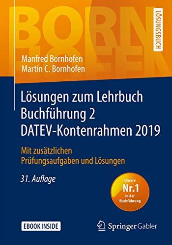 Lösungen zum Lehrbuch Buchführung 2 DATEV-Kontenrahmen 2019: Mit zusätzlichen Prüfungsaufgaben und Lösungen (Bornhofen Buchführung 2 LÖ)