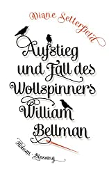 Aufstieg und Fall des Wollspinners William Bellman (German Edition)