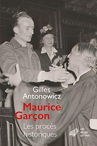 Maurice Garçon. Procès historiques: L'affaire Grynszpan (1938). Les piqueuses d'Orsay (1942). L'exécution du docteur Guérin (1943). René Hardy (1947 et 1950) par  Gilles Antonowicz