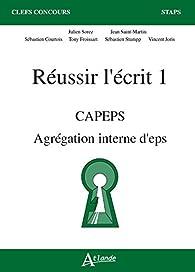 Réussir l'écrit 1 CAPEPS, agrégation interne d'eps par  Collectif