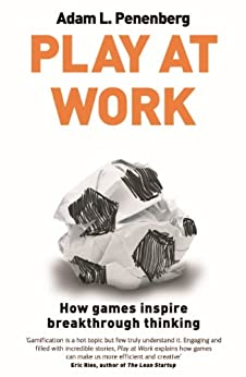 Play at Work: How games inspire breakthrough thinking by [Penenberg, Adam L.]
