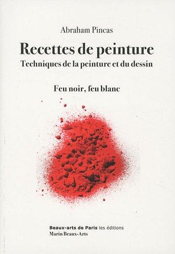 Recettes de peinture : Techniques de la peinture et du dessin ; Feu noir, feu blanc (1DVD) par Abraham Pincas