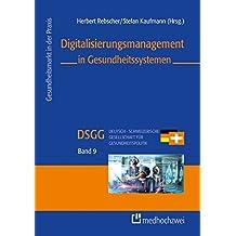 Digitalisierungsmanagement in Gesundheitssystemen (Gesundheitsmarkt in der Praxis)