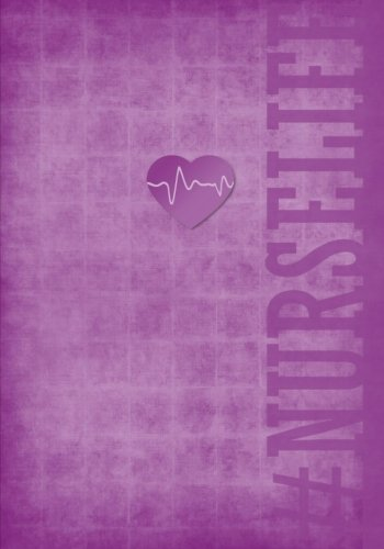 #Nurselife Notebook 7x10 Softcover: A Lined/Ruled Paper Composition Book/Journal for Nurses (RN's, LVN's, LPN's and Nursing Students) Purple (Cute and ... & Nurse Appreciation Week Gifts for Her))