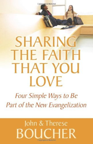 Sharing the Faith That You Love: Four Simple Ways to Be Part of the New Evangelization by John Boucher (2014-02-03)