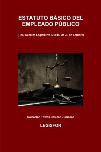 Estatuto Básico del Empleado Público: 4.ª edición (septiembre 2018). Colección Textos Básicos Jurídicos por Legisfor