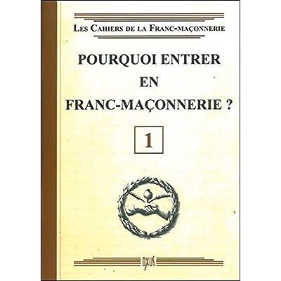 Pourquoi entrer en Franc-Maçonnerie ? Livret 1