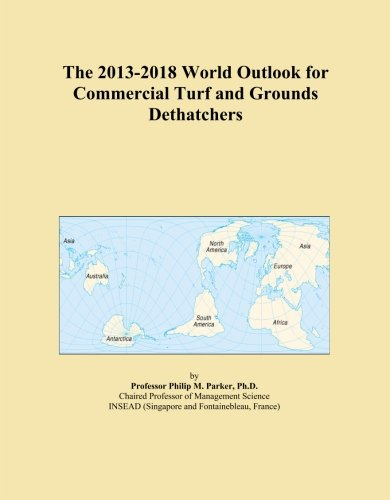 The 2013-2018 World Outlook for Commercial Turf and Grounds Dethatchers