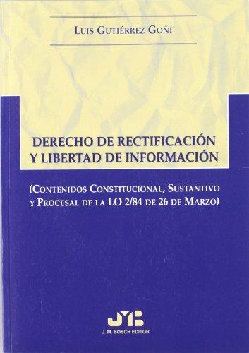 Derecho de rectificación y libertad de información.: Contenidos Constitucional, sustantivo y Procesal de la LO 2/84 de 26 de marzo. por Luis Gutierrez