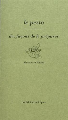 Le pesto : Dix façons de le préparer par Alessandra Pierini