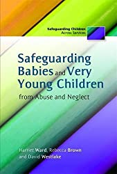Safeguarding Babies and Very Young Children from Abuse and Neglect (Safeguarding Children Across Services)