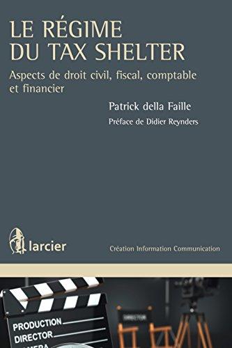 Télécharger en ligne Le régime du Tax Shelter: Aspects de droit civil, fiscal, comptable et financier (Création Information Communication) epub pdf