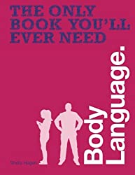 Body Language (The Only Book You'll Ever Need)