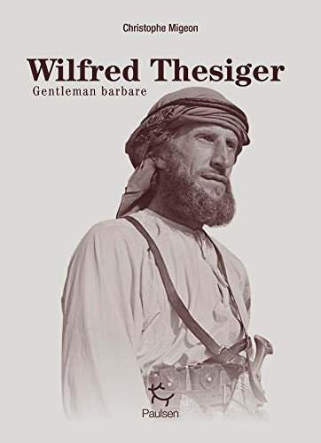 Wilfred Thesiger - Gentleman Barbare