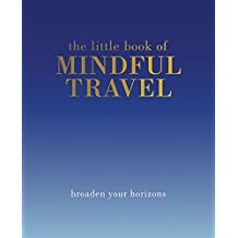 The Little Book of Mindful Travel: Broaden Your Horizons (The Little Books)