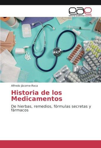 Descargar Libro Historia de los Medicamentos: De hierbas, remedios, fórmulas secretas y fármacos de Alfredo Jácome-Roca