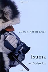 Isuma: Inuit Video Art (McGill-Queen's Native and Northern Series) by Michael Robert Evans (2008-04-03)