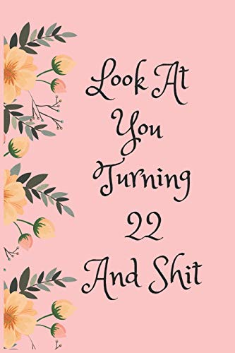 Look At You Turning 22 And Shit: Blank Lined Journal for 22th Birthday Gag Gift, Funny Gift for teen boys & girls, friends and family (6