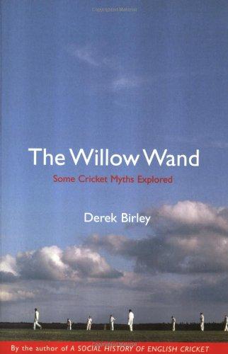 The Willow Wand: Some Cricket Myths Explored por Derek Birley