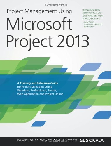 Project Management Using Microsoft Project 2013: A Training and Reference Guide for Project Managers Using Standard, Professional, Server, Web Application and Project Online by Gus Cicala(2013-08-27) par Gus Cicala