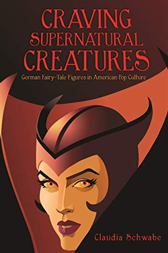 Creatures: German Fairy-Tale Figures in American Pop Culture (Series in Fairy-Tale Studies) (English Edition) ()