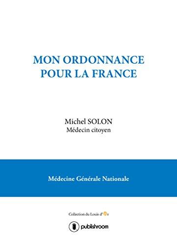 Mon ordonnance pour la France: Médecine Générale Nationale (Louis d'Or) par Michel Solon