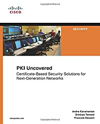 PKI Uncovered: Certificate-Based Security Solutions for Next-Generation Networks: CertificateBased Security Solutions for NextGeneration Networks (Cisco Press Networking Technology Series)