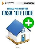 Consigli pratici per una casa 10 e lode: Tutti i segreti per avere una casa sicura ed efficiente